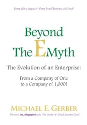 Beyond The E-Myth: The Evolution of an Enterprise: From a Company of One to a Company of 1,000! ebook by Michael E. Gerber