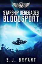Starship Renegades: Bloodsport ebook by S.J. Bryant