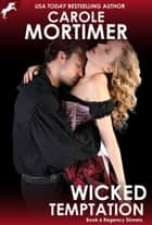 Wicked Temptation (Regency Sinners 6) eBook by Carole Mortimer