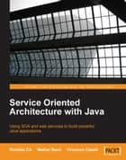 Service Oriented Architecture with Java ebook by Binildas A. Christudas, Malhar Barai, Vincenzo Caselli