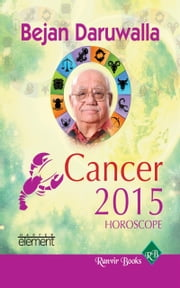 Your Complete Forecast 2015 Horoscope - Cancer ebook by Bejan Daruwalla