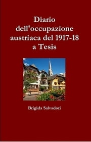 Diario dell'occupazione austriaca del 1917-18 a Tesis ebook by Brigida Salvadori