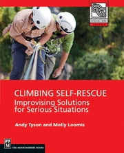 Climbing Self Rescue - Improvising Solutions For Serious Situations ebook by Andy Tyson,Molly Loomis