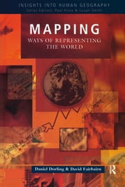 Mapping - Ways of Representing the World ebook by Daniel Dorling,David Fairbairn