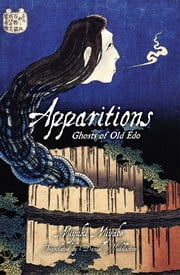 Apparitions: Ghosts of Old Edo - Ghosts of Old Edo ebook by Miyuki Miyabe