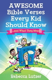 Awesome Bible Verses Every Kid Should Know - …and What They Mean ebook by Rebecca Lutzer
