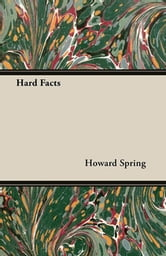 Hard Facts ebook by Howard Spring,