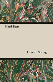 Hard Facts ebook by Howard Spring