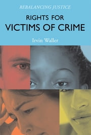 Rights for Victims of Crime - Rebalancing Justice ebook by Irvin Waller