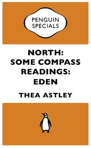 North: Some Compass Readings: Eden: Penguin Special - Some Compass Readings: Eden: Penguin Special ebook by Thea Astley