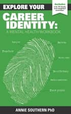 Explore Your Career Identity: A Mental Health Workbook ebook by Annie Southern