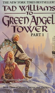 To Green Angel Tower - Book Three of Memory, Sorrow, and Thorn ebook by Tad Williams