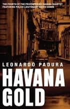 Havana Gold - The Havana Quartet ebook by Leonardo Padura, Peter Bush