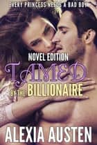 Tamed By The Billionaire (Novel Edition) - Tamed By The Billionaire, #24 ebook by Alexia Austen
