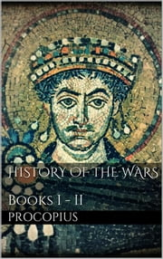 History of the Wars, Books I - II ebook by Procopius