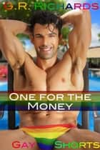 One for the Money - Gay Shorts ebook by G.R. Richards