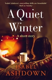 A Quiet Winter - A Short Story ebook by Isabel Ashdown