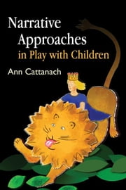 Narrative Approaches in Play with Children ebook by Cattanach, Ann