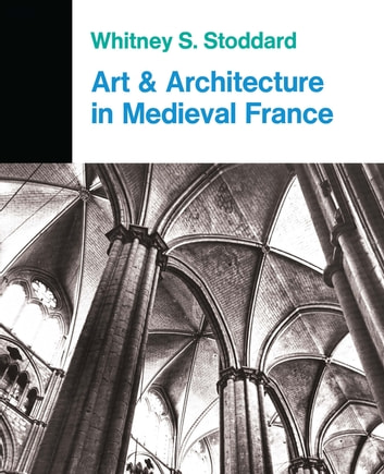 Art and architecture in medieval france ebook by whitney s stoddard art and architecture in medieval france medieval architecture sculpture stained glass manuscripts fandeluxe Image collections