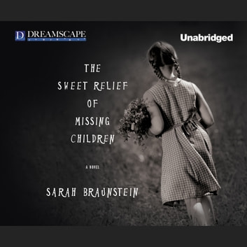 The Sweet Relief of Missing Children audiobook by Sarah Braunstein