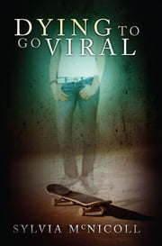 Dying to Go Viral ebook by Sylvia McNicoll