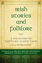 Irish Stories and Folklore - A Collection of Thirty-Six Classic Tales eBook by Stephen Brennan