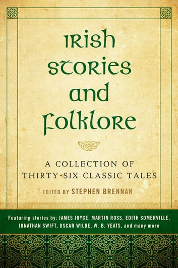 Irish Stories and Folklore - A Collection of Thirty-Six Classic Tales ebook by