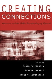 Creating Connections - Museums and the Public Understanding of Current Research ebook by David Chittenden,Graham Farmelo,Bill Nye,Bruce V. Lewenstein, Cornell University