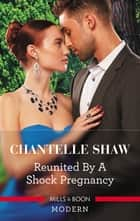 Reunited by a Shock Pregnancy ebook by Chantelle Shaw