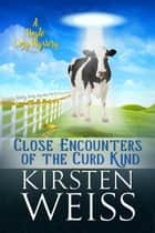 Close Encounters of the Curd Kind - A Doyle Cozy Mystery ebook by Kirsten Weiss