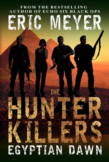 The Hunter Killers: Egyptian Dawn ebook by Eric Meyer