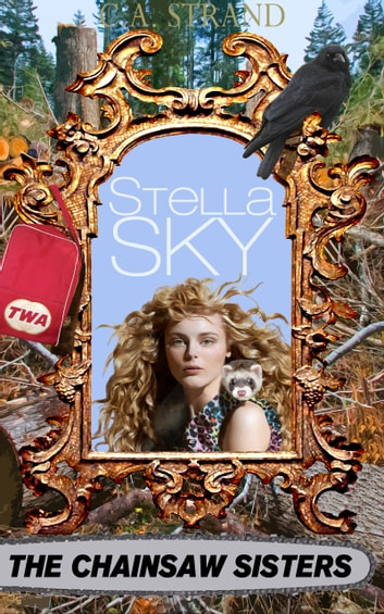Stella Sky: The Chainsaw Sisters ebook by C.A. Strand