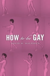 How To Be Gay ebook by David M. Halperin