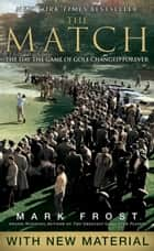 The Match - The Day the Game of Golf Changed Forever ebook by Mark Frost