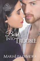 Born Into Trouble ebook by MariaLisa deMora