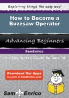 How to Become a Buzzsaw Operator ebook by Micheal Arsenault