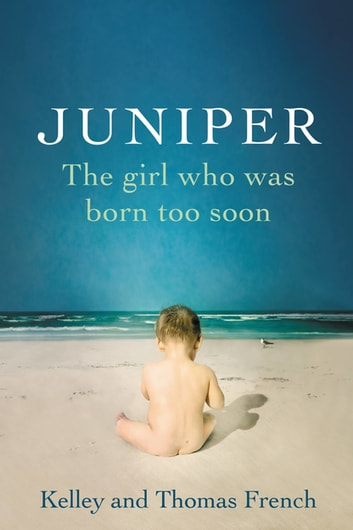 Juniper - The Girl Who Was Born Too Soon ebook by Kelley French,Thomas French