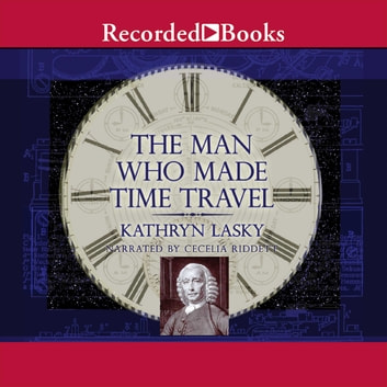 The Man Who Made Time Travel audiobook by Kathryn Lasky