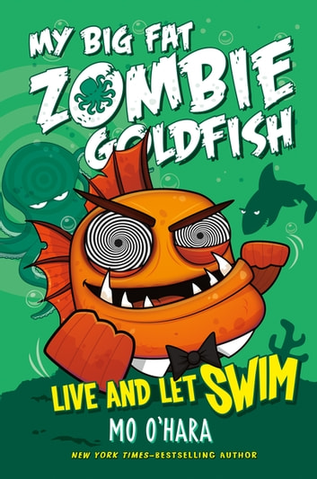 Live and Let Swim: My Big Fat Zombie Goldfish ebook by Mo O'Hara