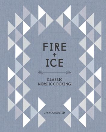 Fire and Ice - Classic Nordic Cooking ebook by Darra Goldstein