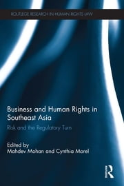 Business and Human Rights in Southeast Asia - Risk and the Regulatory Turn ebook by Mahdev Mohan,Cynthia Morel