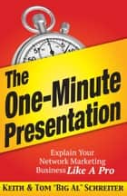 "The One-Minute Presentation - Explain Your Network Marketing Business Like A Pro ebook by Keith Schreiter, Tom ""Big Al"" Schreiter"