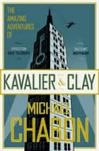 The Amazing Adventures of Kavalier and Clay ebook by Michael Chabon