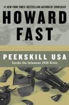 Peekskill USA - Inside the Infamous 1949 Riots ebook by Howard Fast