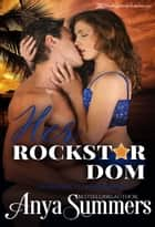 Her Rockstar Dom ebook by Anya Summers