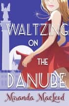 Waltzing on the Danube ebook by Miranda MacLeod