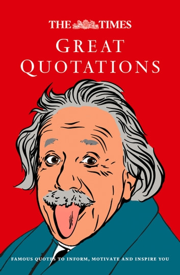 The Times Great Quotations: Famous quotes to inform, motivate and inspire ebook by