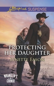 Protecting Her Daughter (Mills & Boon Love Inspired Suspense) (Wrangler's Corner, Book 3) ebook by Lynette Eason