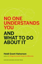No One Understands You and What to Do About It ebook by Heidi Grant Halvorson