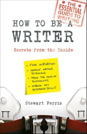 How to Be a Writer - Secrets from the Inside ebook by Stewart Ferris
